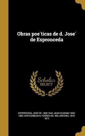 Bog, hardback Obras Poe Ticas de D. Jose de Espronceda af Juan Eugenio 1806-1880 Hartzenbusch