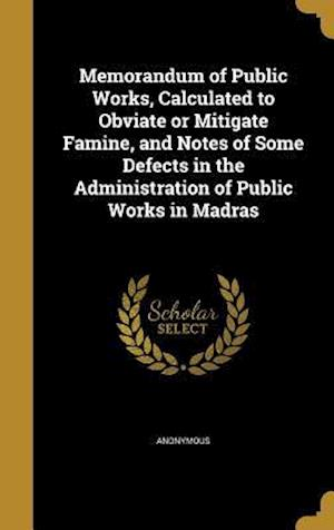 Bog, hardback Memorandum of Public Works, Calculated to Obviate or Mitigate Famine, and Notes of Some Defects in the Administration of Public Works in Madras