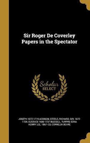 Bog, hardback Sir Roger de Coverley Papers in the Spectator af Eustace 1686-1737 Budgell, Joseph 1672-1719 Addison