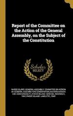 Report of the Committee on the Action of the General Assembly, on the Subject of the Constitution