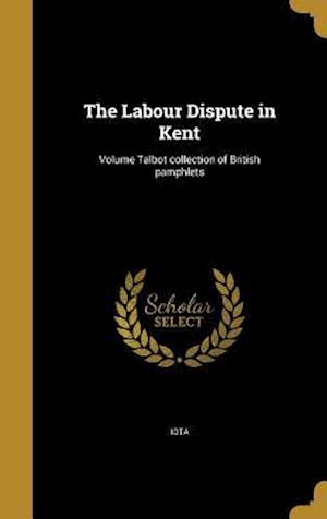 Bog, hardback The Labour Dispute in Kent; Volume Talbot Collection of British Pamphlets