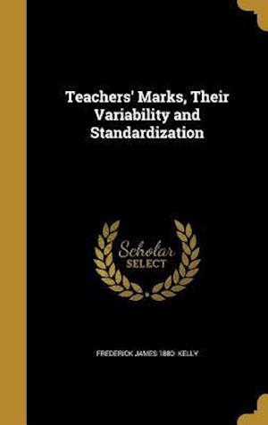 Bog, hardback Teachers' Marks, Their Variability and Standardization af Frederick James 1880- Kelly