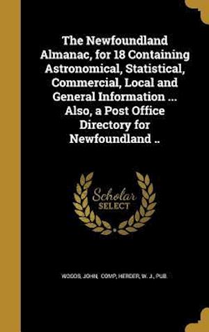 Bog, hardback The Newfoundland Almanac, for 18 Containing Astronomical, Statistical, Commercial, Local and General Information ... Also, a Post Office Directory for