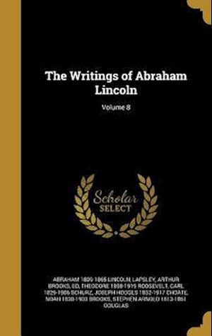 Bog, hardback The Writings of Abraham Lincoln; Volume 8 af Theodore 1858-1919 Roosevelt, Abraham 1809-1865 Lincoln