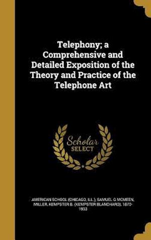 Bog, hardback Telephony; A Comprehensive and Detailed Exposition of the Theory and Practice of the Telephone Art af Samuel G. McMeen