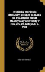 Problemy Moravske Literatury; Vstupni Pednaka Na Filosoficke Fakult Masarykovy University V Brn, Dne 22. Listopadu R. 1921 af Arne 1880-1939 Novak