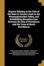 Reports Relating to the Title of the State to Certain Lands in the Woonasquatucket Valley, and Establishing Boundary Line Between the City of Providen af Sullivan 1829-1861 Ballou