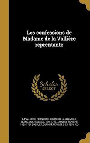 Bog, hardback Les Confessions de Madame de La Valliere Reprentante af Jacques Benigne 1627-1704 Bossuet