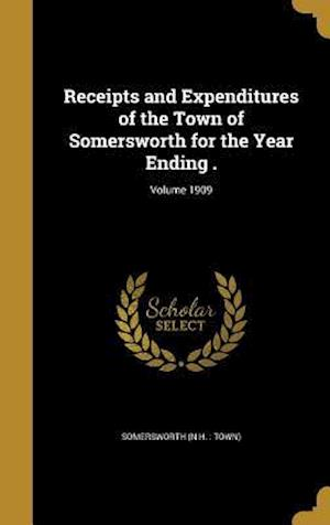 Bog, hardback Receipts and Expenditures of the Town of Somersworth for the Year Ending .; Volume 1909