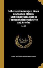 Lebenserinnerungen Eines Deutschen Malers. Selbstbiographie Nebst Tagebuchniederschriften Und Briefen; Band 2 af Heinrich Richter, Ludwig 1803-1884 Richter