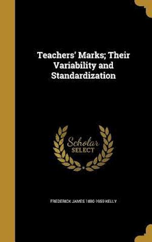 Bog, hardback Teachers' Marks; Their Variability and Standardization af Frederick James 1880-1959 Kelly
