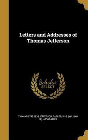 Bog, hardback Letters and Addresses of Thomas Jefferson af Jonas Viles, Thomas 1743-1826 Jefferson