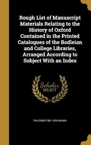 Bog, hardback Rough List of Manuscript Materials Relating to the History of Oxford Contained in the Printed Catalogues of the Bodleian and College Libraries, Arrang af Falconer 1851-1935 Madan