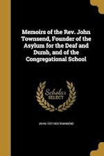 Memoirs of the REV. John Townsend, Founder of the Asylum for the Deaf and Dumb, and of the Congregational School af John 1757-1826 Townsend