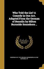 Who Told the Lie? a Comedy in One Act. Adapted from the German of Benedix by Hilton Burnside Sonneborn .. af Roderich 1811-1873 Benedix