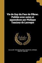 Vie de Guy Du Faur de Pibrac. Publiee Avec Notes Et Appendices Par Philippe Tamizey de Larroque af Guillaume 1598-1659 Colletet