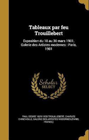 Bog, hardback Tableaux Par Feu Trouillebert af Paul Desire 1829-1900 Trouillebert, Charles Chincholle