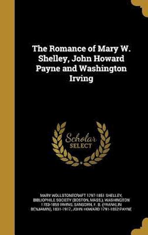 Bog, hardback The Romance of Mary W. Shelley, John Howard Payne and Washington Irving af Washington 1783-1859 Irving, Mary Wollstonecraft 1797-1851 Shelley