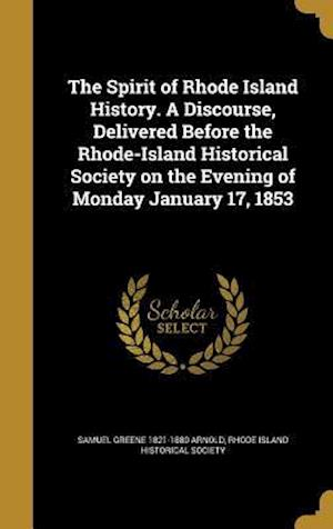 Bog, hardback The Spirit of Rhode Island History. a Discourse, Delivered Before the Rhode-Island Historical Society on the Evening of Monday January 17, 1853 af Samuel Greene 1821-1880 Arnold