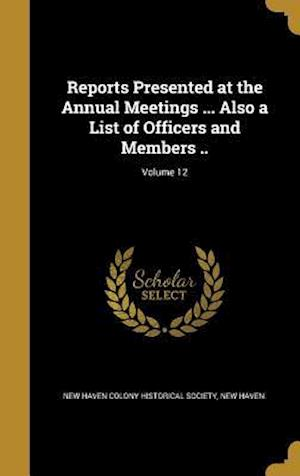 Bog, hardback Reports Presented at the Annual Meetings ... Also a List of Officers and Members ..; Volume 12