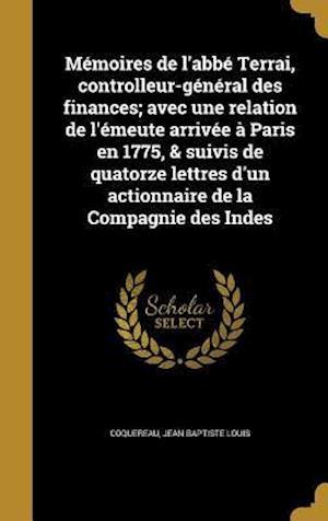Bog, hardback Memoires de L'Abbe Terrai, Controlleur-General Des Finances; Avec Une Relation de L'Emeute Arrivee a Paris En 1775, & Suivis de Quatorze Lettres D'Un