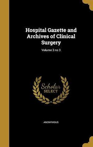 Bog, hardback Hospital Gazette and Archives of Clinical Surgery; Volume 3 No 3