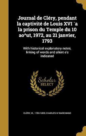 Bog, hardback Journal de Clery, Pendant La Captivite de Louis XVI a la Prison Du Temple Du 10 Ao Degreesut, 1972, Au 21 Janvier, 1793 af Charles M. Marchand
