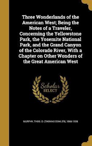 Bog, hardback Three Wonderlands of the American West; Being the Notes of a Traveler, Concerning the Yellowstone Park, the Yosemite National Park, and the Grand Cany