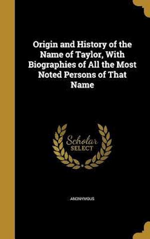 Bog, hardback Origin and History of the Name of Taylor, with Biographies of All the Most Noted Persons of That Name