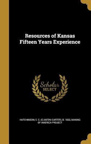 Bog, hardback Resources of Kansas Fifteen Years Experience