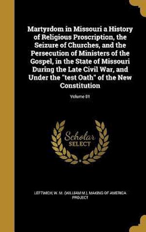 Bog, hardback Martyrdom in Missouri a History of Religious Proscription, the Seizure of Churches, and the Persecution of Ministers of the Gospel, in the State of Mi