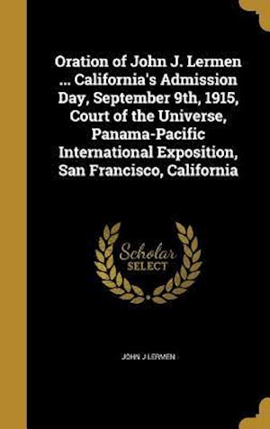 Bog, hardback Oration of John J. Lermen ... California's Admission Day, September 9th, 1915, Court of the Universe, Panama-Pacific International Exposition, San Fra af John J. Lermen