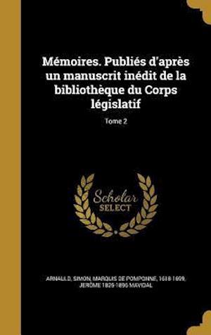 Bog, hardback Memoires. Publies D'Apres Un Manuscrit Inedit de La Bibliotheque Du Corps Legislatif; Tome 2 af Jerome 1825-1896 Mavidal