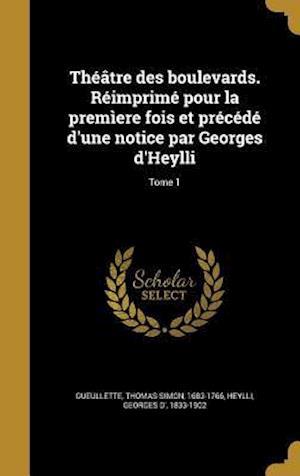 Bog, hardback Theatre Des Boulevards. Reimprime Pour La Premiere Fois Et Precede D'Une Notice Par Georges D'Heylli; Tome 1