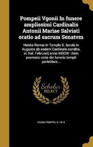 Bog, hardback Pompeii Vgonii in Funere Amplissimi Cardinalis Antonii Mariae Salviati Oratio Ad Sacrum Senatvm