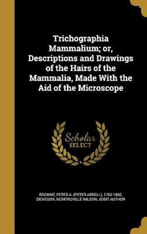 Bog, hardback Trichographia Mammalium; Or, Descriptions and Drawings of the Hairs of the Mammalia, Made with the Aid of the Microscope