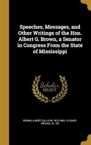Bog, hardback Speeches, Messages, and Other Writings of the Hon. Albert G. Brown, a Senator in Congress from the State of Mississippi