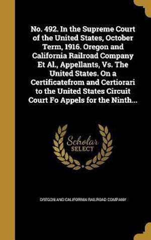 Bog, hardback No. 492. in the Supreme Court of the United States, October Term, 1916. Oregon and California Railroad Company et al., Appellants, vs. the United Stat