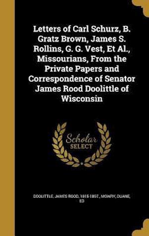 Bog, hardback Letters of Carl Schurz, B. Gratz Brown, James S. Rollins, G. G. Vest, et al., Missourians, from the Private Papers and Correspondence of Senator James