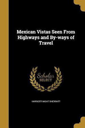 Bog, paperback Mexican Vistas Seen from Highways and By-Ways of Travel af Harriott Wight Sherratt