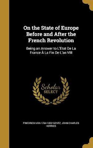 Bog, hardback On the State of Europe Before and After the French Revolution af John Charles Herries, Friedrich Von 1764-1832 Gentz