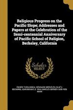 Religious Progress on the Pacific Slope; Addresses and Papers at the Celebration of the Semi-Centennial Anniversary of Pacific School of Religion, Ber af Charles Sumner 1856-1926 Nash