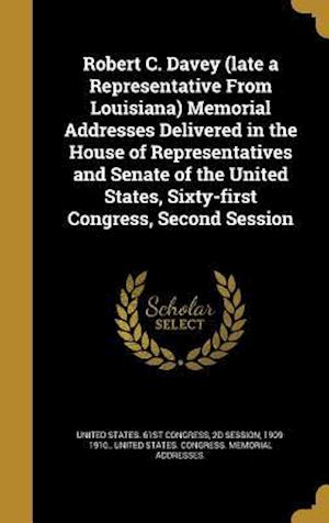 Bog, hardback Robert C. Davey (Late a Representative from Louisiana) Memorial Addresses Delivered in the House of Representatives and Senate of the United States, S