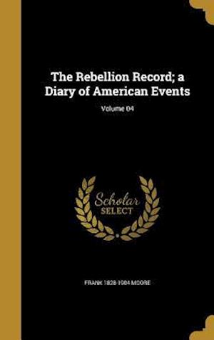 Bog, hardback The Rebellion Record; A Diary of American Events; Volume 04 af Frank 1828-1904 Moore