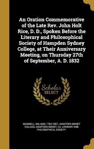 Bog, hardback An Oration Commemorative of the Late REV. John Holt Rice, D. D., Spoken Before the Literary and Philosophical Society of Hampden Sydney College, at Th