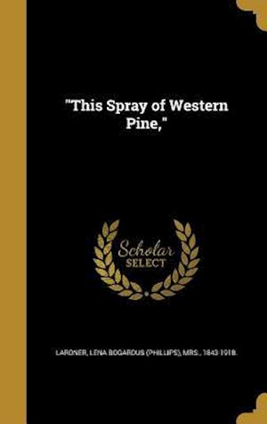 Bog, hardback This Spray of Western Pine,