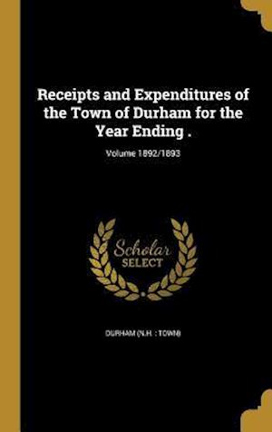 Bog, hardback Receipts and Expenditures of the Town of Durham for the Year Ending .; Volume 1892/1893
