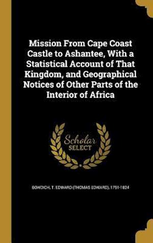 Bog, hardback Mission from Cape Coast Castle to Ashantee, with a Statistical Account of That Kingdom, and Geographical Notices of Other Parts of the Interior of Afr