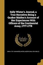 Sally Wister's Journal, a True Narrative; Being a Quaker Maiden's Account of Her Experiences with Officers of the Continental Army, 1777-1778 af Sarah 1761-1804 Wister