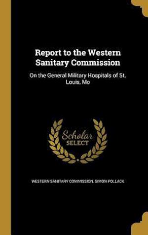 Bog, hardback Report to the Western Sanitary Commission af Simon Pollack